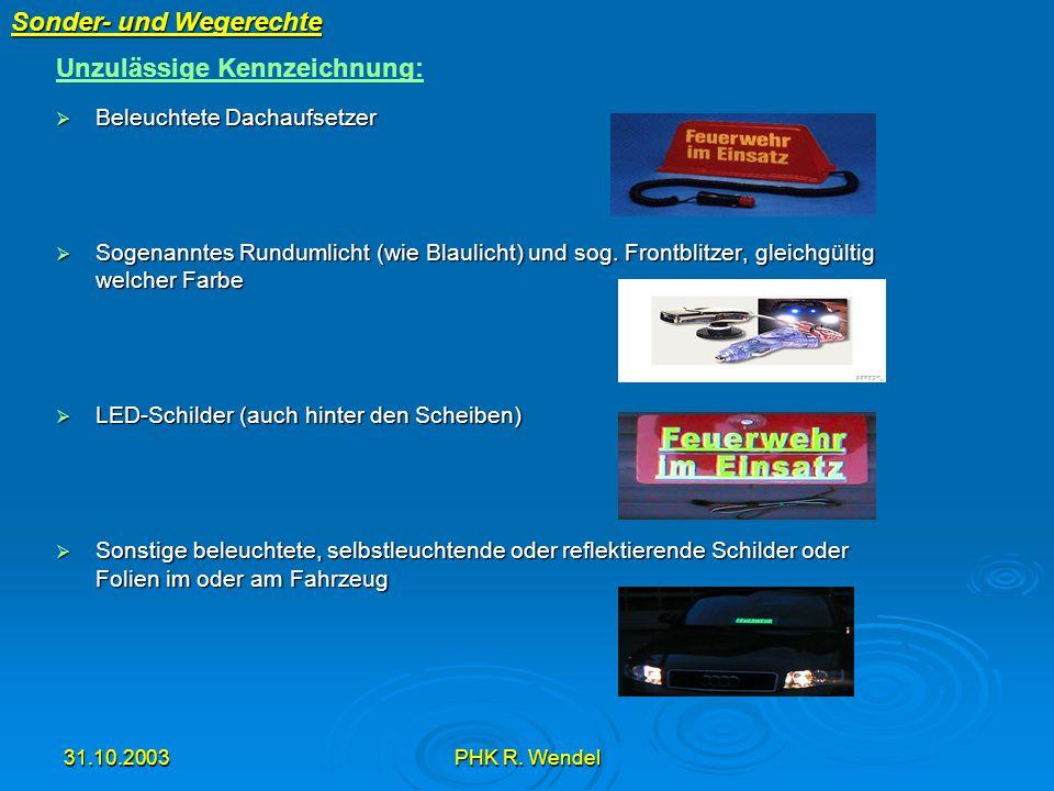 31.10.2003PHK R. Wendel Sonder- und Wegerechte Beleuchtete Dachaufsetzer Beleuchtete Dachaufsetzer Sogenanntes Rundumlicht (wie Blaulicht) und sog. Fr