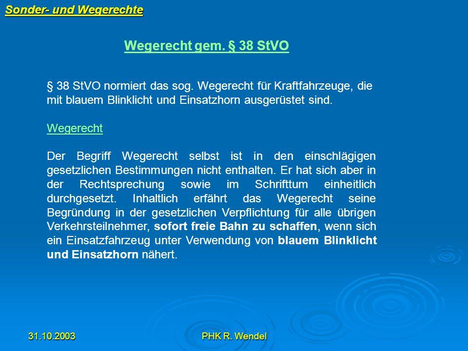 31.10.2003PHK R. Wendel Sonder- und Wegerechte Wegerecht gem. § 38 StVO § 38 StVO normiert das sog. Wegerecht für Kraftfahrzeuge, die mit blauem Blink