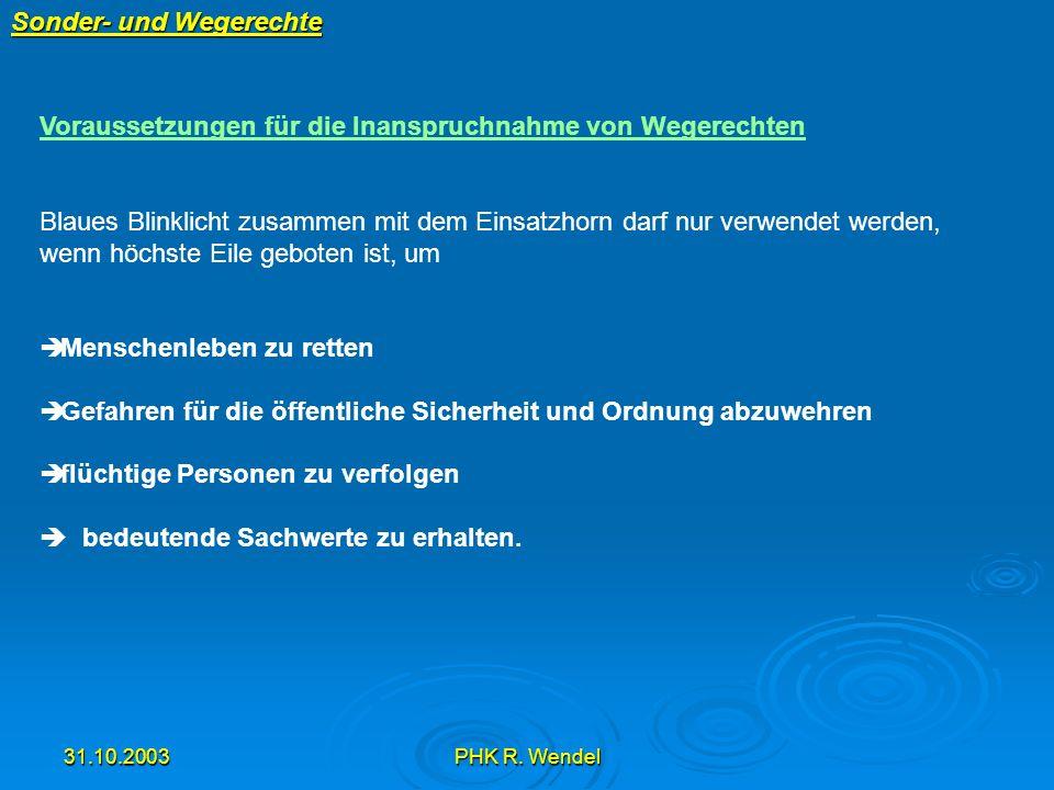 31.10.2003PHK R. Wendel Sonder- und Wegerechte Voraussetzungen für die Inanspruchnahme von Wegerechten Blaues Blinklicht zusammen mit dem Einsatzhorn