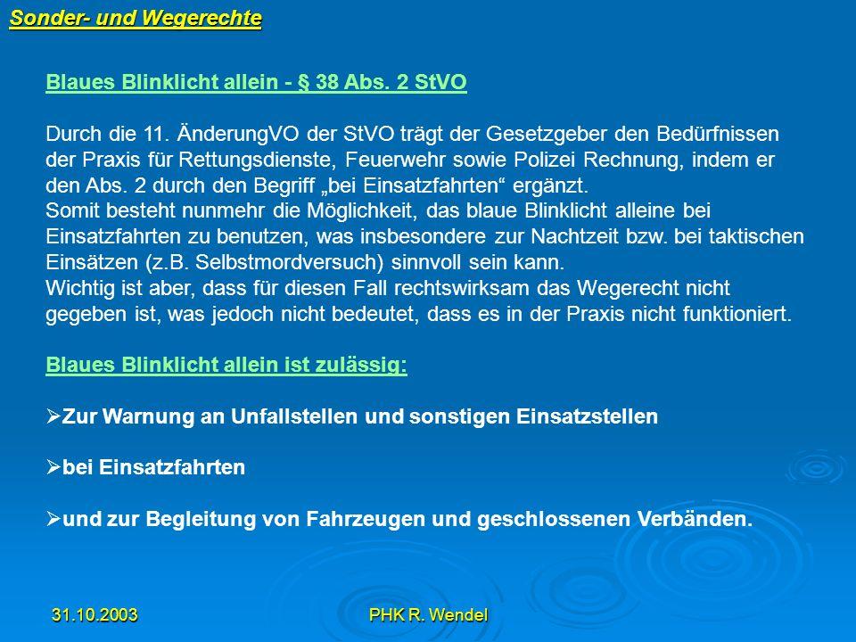 31.10.2003PHK R. Wendel Sonder- und Wegerechte Blaues Blinklicht allein - § 38 Abs. 2 StVO Durch die 11. ÄnderungVO der StVO trägt der Gesetzgeber den