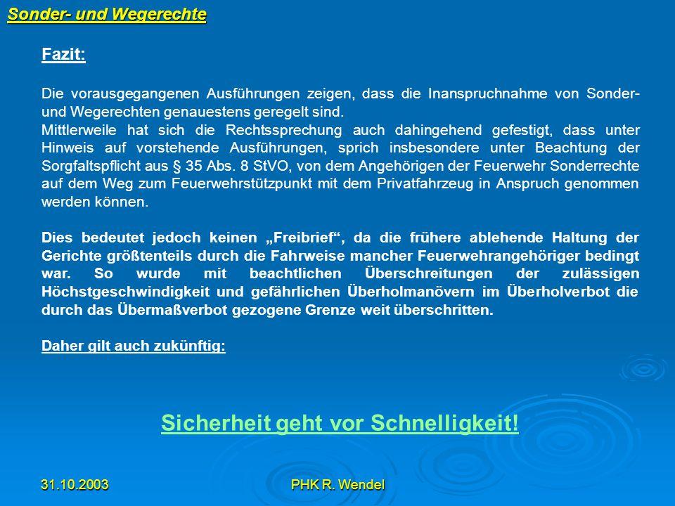 31.10.2003PHK R. Wendel Sonder- und Wegerechte Fazit: Die vorausgegangenen Ausführungen zeigen, dass die Inanspruchnahme von Sonder- und Wegerechten g