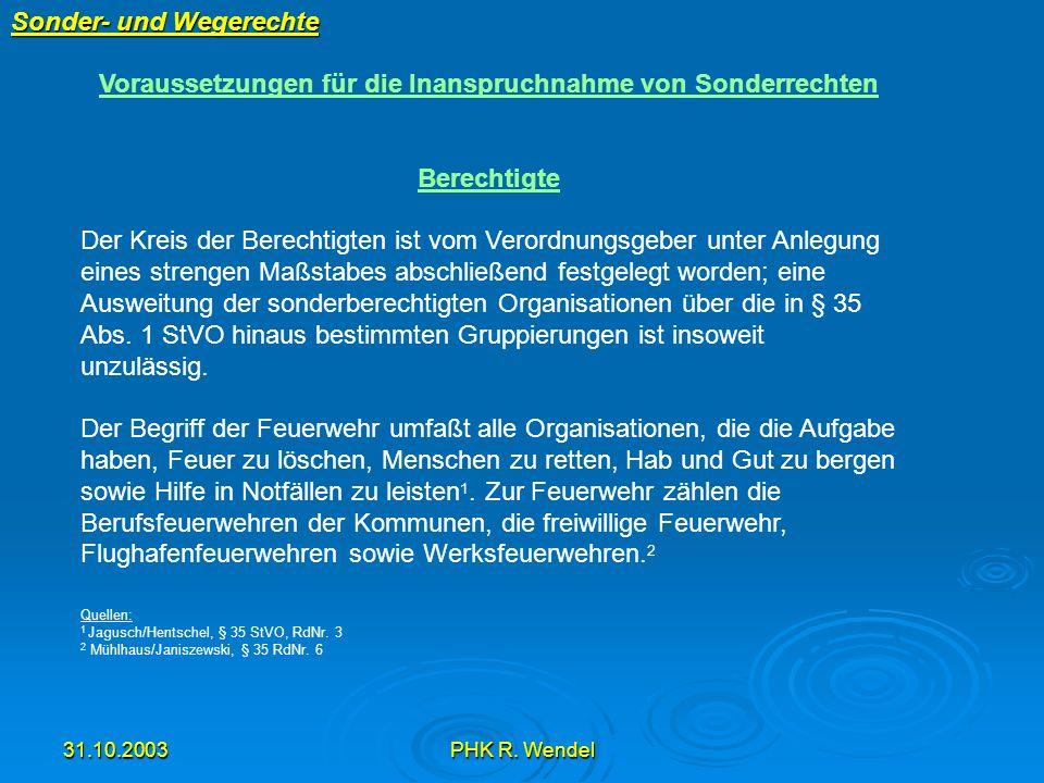 31.10.2003PHK R. Wendel Sonder- und Wegerechte Voraussetzungen für die Inanspruchnahme von Sonderrechten Berechtigte Der Kreis der Berechtigten ist vo