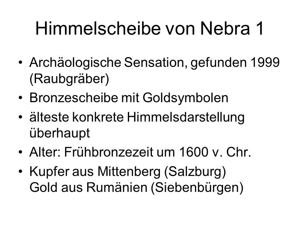 Himmelscheibe von Nebra 1 Archäologische Sensation, gefunden 1999 (Raubgräber) Bronzescheibe mit Goldsymbolen älteste konkrete Himmelsdarstellung über