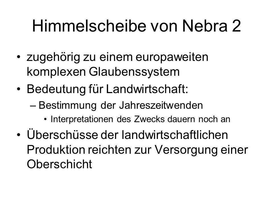 Himmelscheibe von Nebra 2 zugehörig zu einem europaweiten komplexen Glaubenssystem Bedeutung für Landwirtschaft: –Bestimmung der Jahreszeitwenden Inte