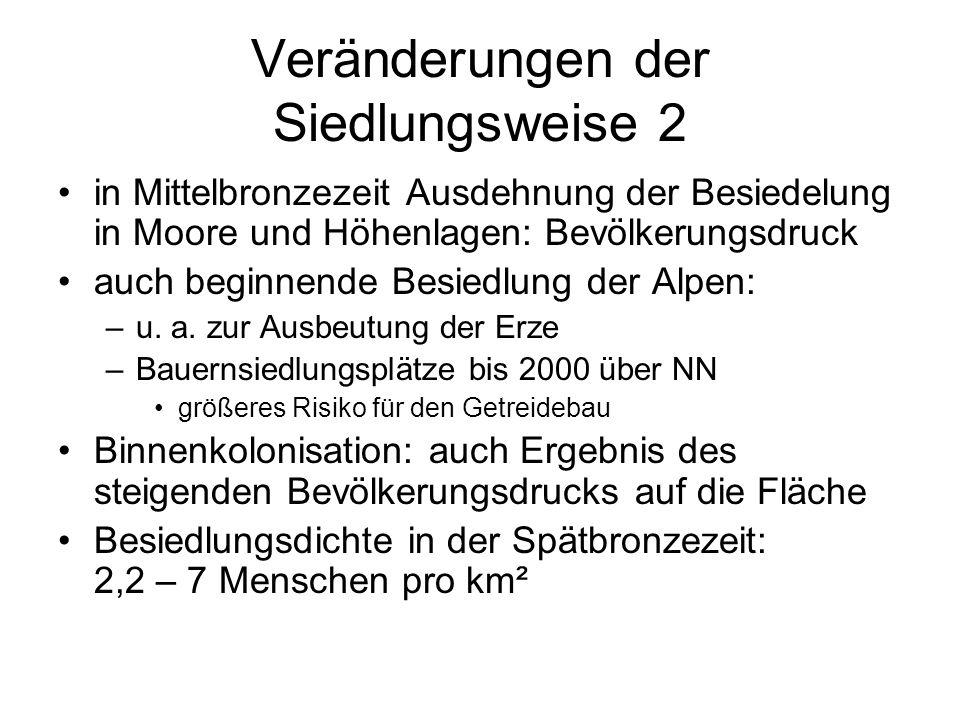 Veränderungen der Siedlungsweise 2 in Mittelbronzezeit Ausdehnung der Besiedelung in Moore und Höhenlagen: Bevölkerungsdruck auch beginnende Besiedlun