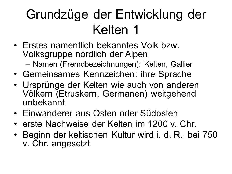 Grundzüge der Entwicklung der Kelten 1 Erstes namentlich bekanntes Volk bzw. Volksgruppe nördlich der Alpen –Namen (Fremdbezeichnungen): Kelten, Galli