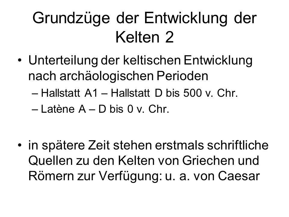 Grundzüge der Entwicklung der Kelten 2 Unterteilung der keltischen Entwicklung nach archäologischen Perioden –Hallstatt A1 – Hallstatt D bis 500 v. Ch