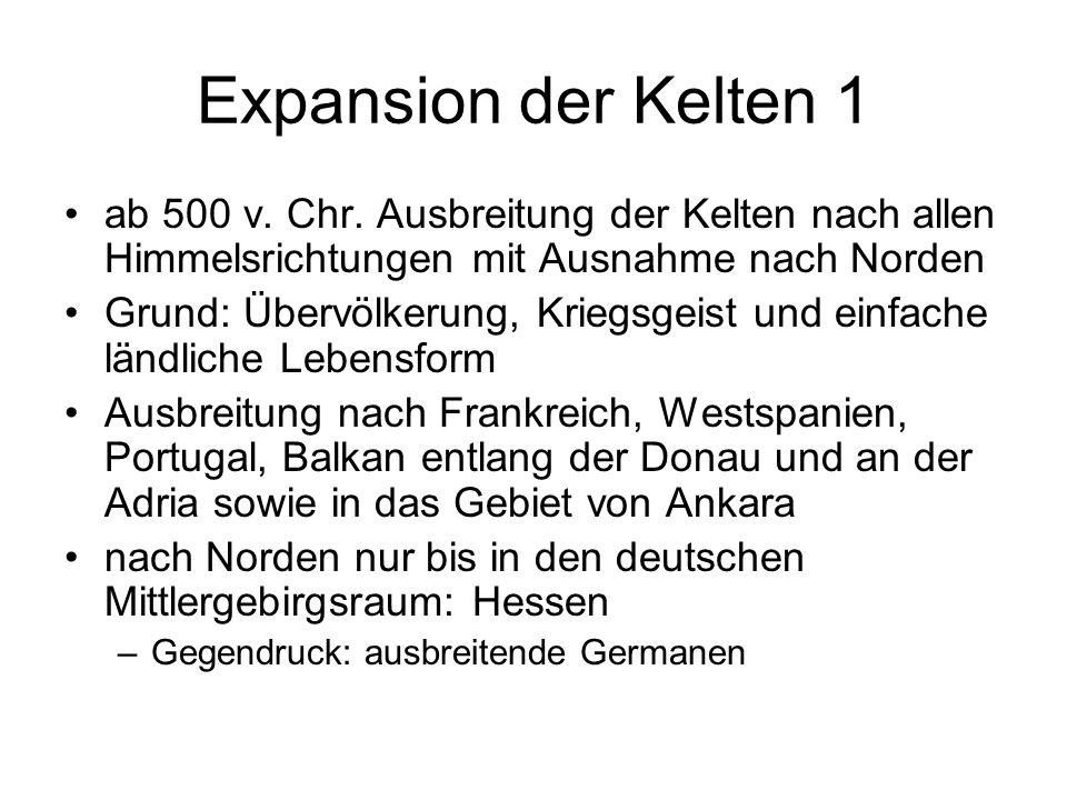 Expansion der Kelten 1 ab 500 v. Chr. Ausbreitung der Kelten nach allen Himmelsrichtungen mit Ausnahme nach Norden Grund: Übervölkerung, Kriegsgeist u