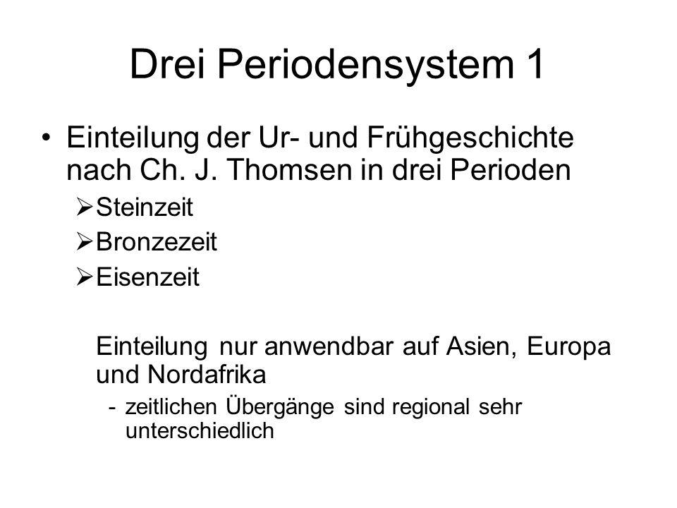 Drei Periodensystem 1 Einteilung der Ur- und Frühgeschichte nach Ch. J. Thomsen in drei Perioden Steinzeit Bronzezeit Eisenzeit Einteilung nur anwendb