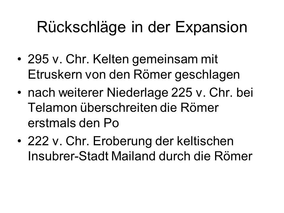 Rückschläge in der Expansion 295 v. Chr. Kelten gemeinsam mit Etruskern von den Römer geschlagen nach weiterer Niederlage 225 v. Chr. bei Telamon über
