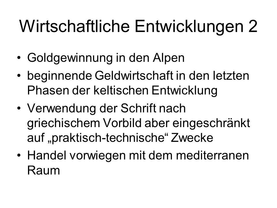 Wirtschaftliche Entwicklungen 2 Goldgewinnung in den Alpen beginnende Geldwirtschaft in den letzten Phasen der keltischen Entwicklung Verwendung der S