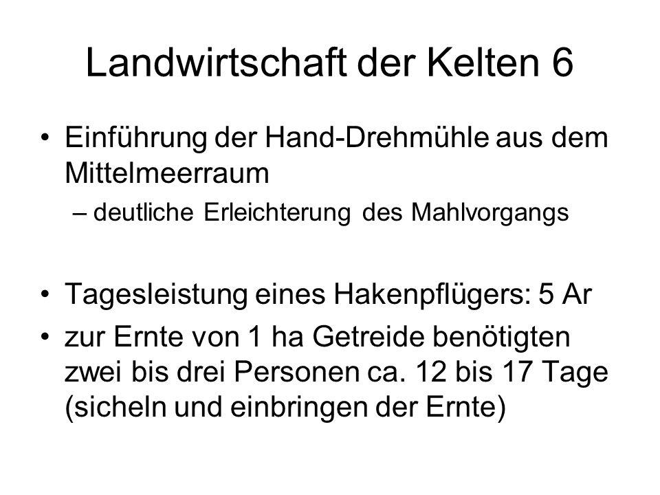 Landwirtschaft der Kelten 6 Einführung der Hand-Drehmühle aus dem Mittelmeerraum –deutliche Erleichterung des Mahlvorgangs Tagesleistung eines Hakenpf