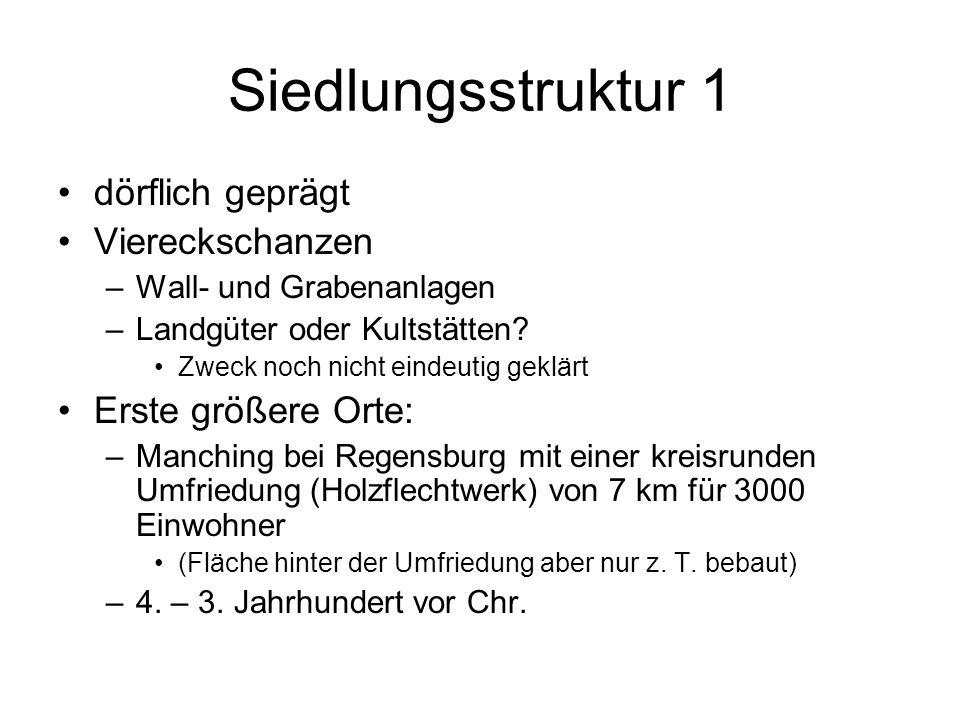 Siedlungsstruktur 1 dörflich geprägt Viereckschanzen –Wall- und Grabenanlagen –Landgüter oder Kultstätten? Zweck noch nicht eindeutig geklärt Erste gr