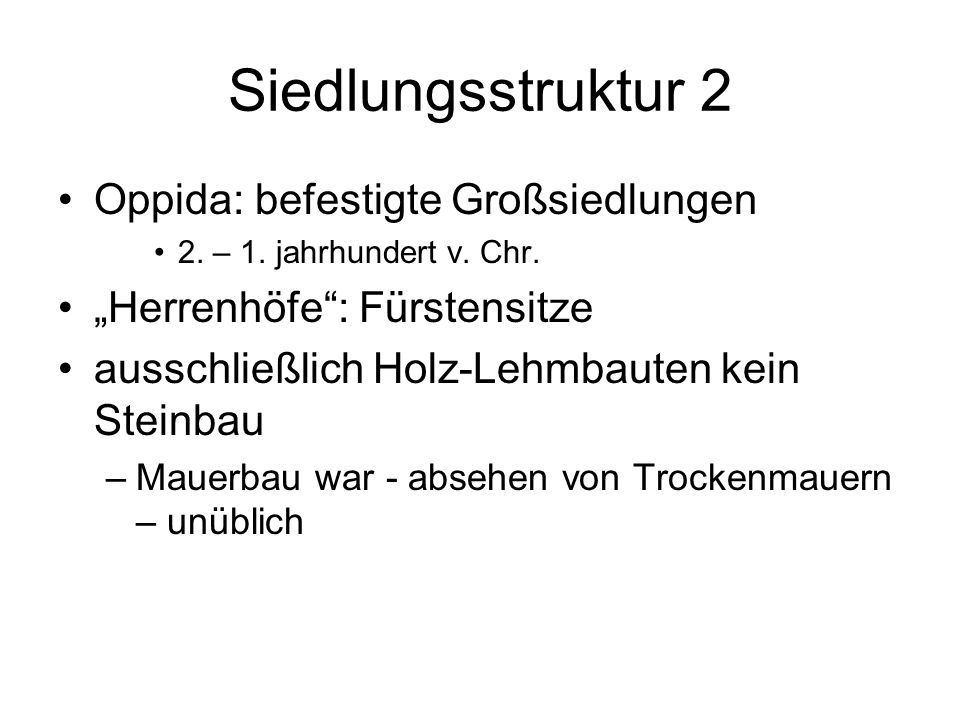 Siedlungsstruktur 2 Oppida: befestigte Großsiedlungen 2. – 1. jahrhundert v. Chr. Herrenhöfe: Fürstensitze ausschließlich Holz-Lehmbauten kein Steinba
