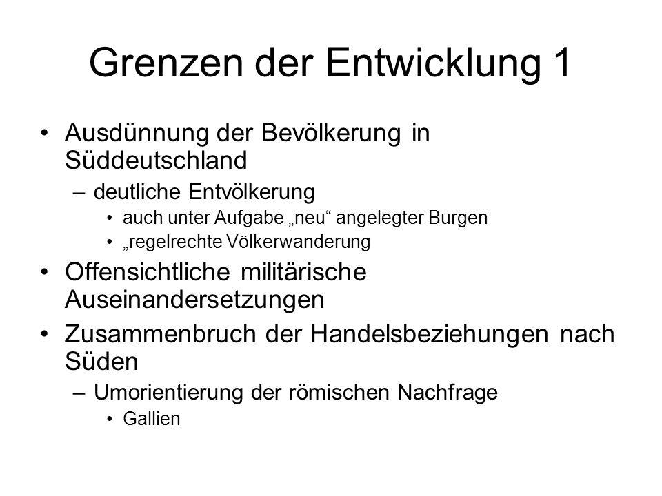 Grenzen der Entwicklung 1 Ausdünnung der Bevölkerung in Süddeutschland –deutliche Entvölkerung auch unter Aufgabe neu angelegter Burgen regelrechte Vö