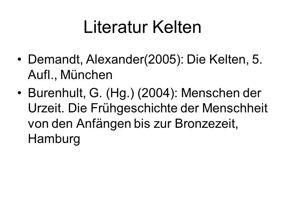 Literatur Kelten Demandt, Alexander(2005): Die Kelten, 5. Aufl., München Burenhult, G. (Hg.) (2004): Menschen der Urzeit. Die Frühgeschichte der Mensc