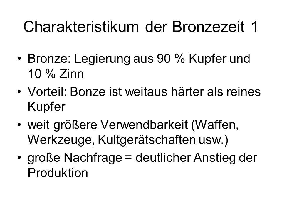 Charakteristikum der Bronzezeit 1 Bronze: Legierung aus 90 % Kupfer und 10 % Zinn Vorteil: Bonze ist weitaus härter als reines Kupfer weit größere Ver