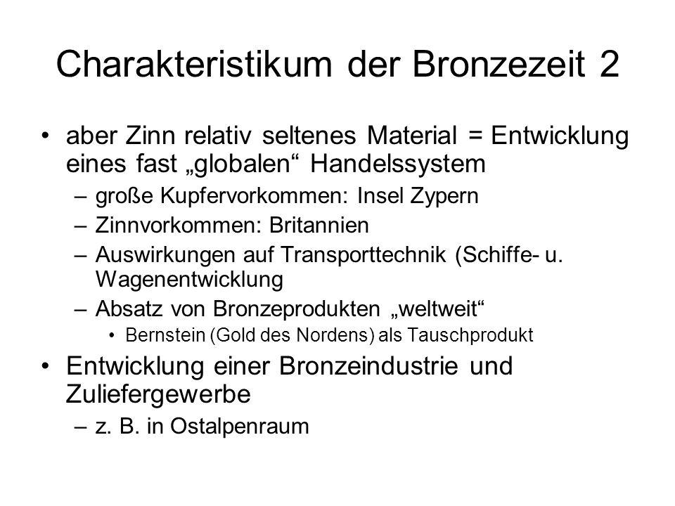 Charakteristikum der Bronzezeit 2 aber Zinn relativ seltenes Material = Entwicklung eines fast globalen Handelssystem –große Kupfervorkommen: Insel Zy