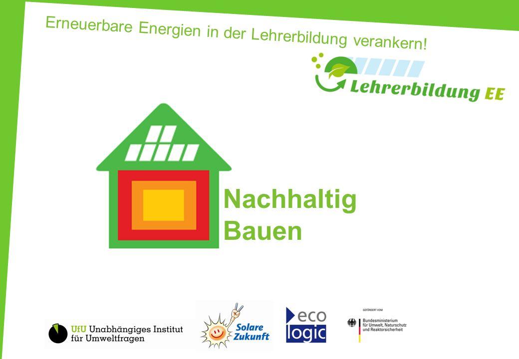 Erneuerbare Energien in der Lehrerbildung verankern! Nachhaltig Bauen
