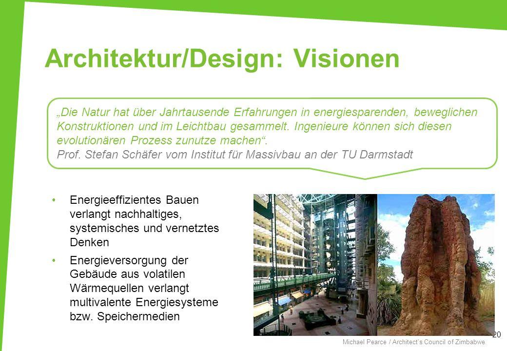 Architektur/Design: Visionen 20 Michael Pearce / Architect's Council of Zimbabwe Die Natur hat über Jahrtausende Erfahrungen in energiesparenden, bewe