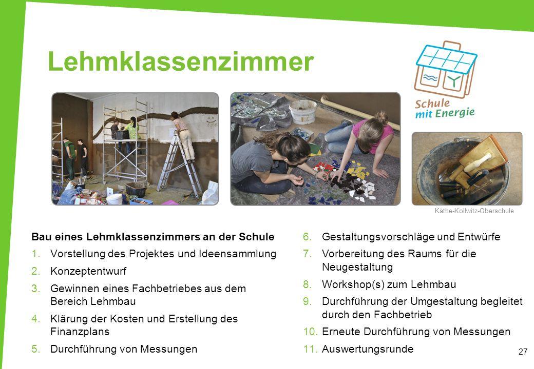 Lehmklassenzimmer 27 Bau eines Lehmklassenzimmers an der Schule 1.Vorstellung des Projektes und Ideensammlung 2.Konzeptentwurf 3.Gewinnen eines Fachbe