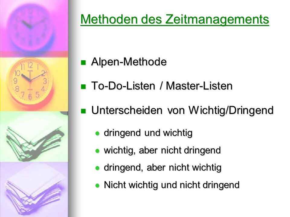 Methoden des Zeitmanagements Alpen-Methode Alpen-Methode To-Do-Listen / Master-Listen To-Do-Listen / Master-Listen Unterscheiden von Wichtig/Dringend