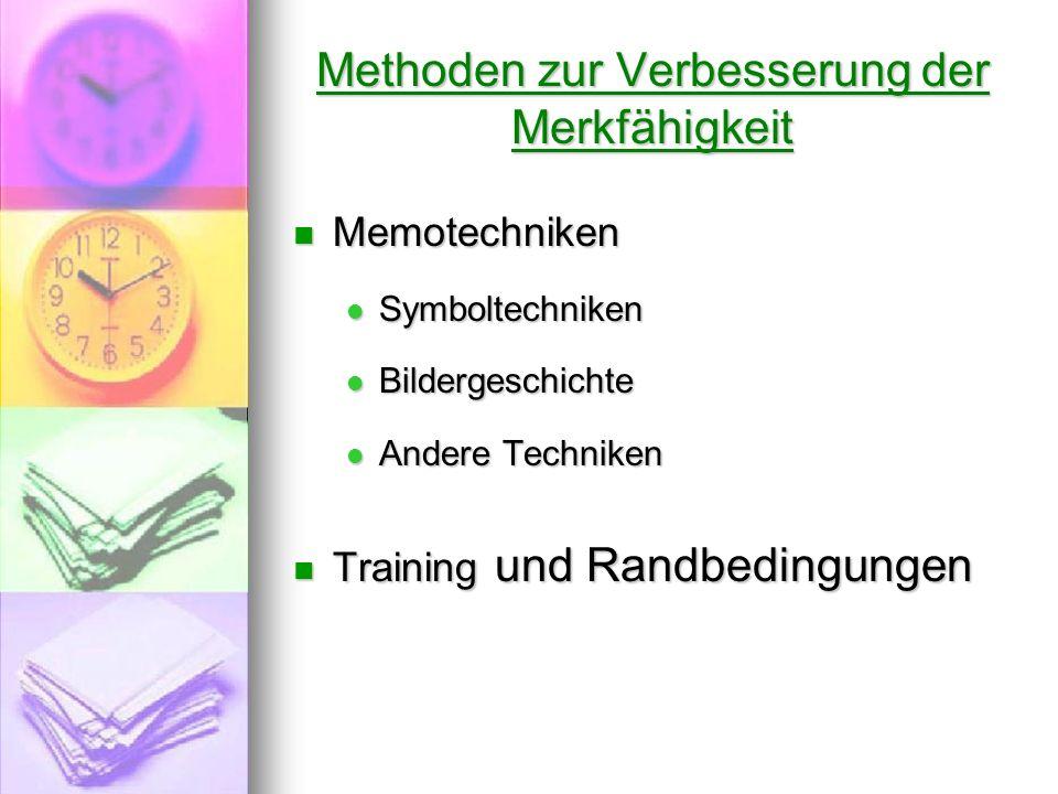 Methoden zur Verbesserung der Merkfähigkeit Memotechniken Memotechniken Symboltechniken Symboltechniken Bildergeschichte Bildergeschichte Andere Techn