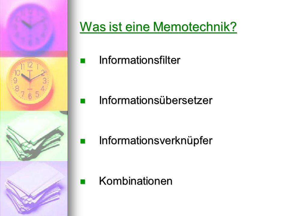 Was ist eine Memotechnik? Informationsfilter Informationsfilter Informationsübersetzer Informationsübersetzer Informationsverknüpfer Informationsverkn