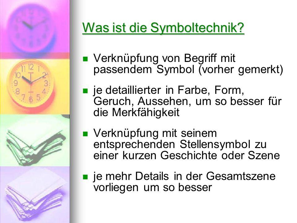 Was ist die Symboltechnik? Verknüpfung von Begriff mit passendem Symbol (vorher gemerkt) je detaillierter in Farbe, Form, Geruch, Aussehen, um so bess