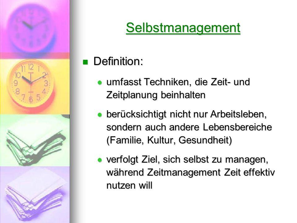 Selbstmanagement Definition: Definition: umfasst Techniken, die Zeit- und Zeitplanung beinhalten umfasst Techniken, die Zeit- und Zeitplanung beinhalt