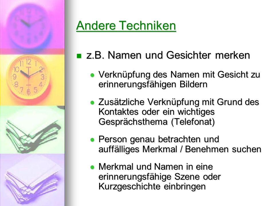 Andere Techniken z.B. Namen und Gesichter merken z.B. Namen und Gesichter merken Verknüpfung des Namen mit Gesicht zu erinnerungsfähigen Bildern Verkn