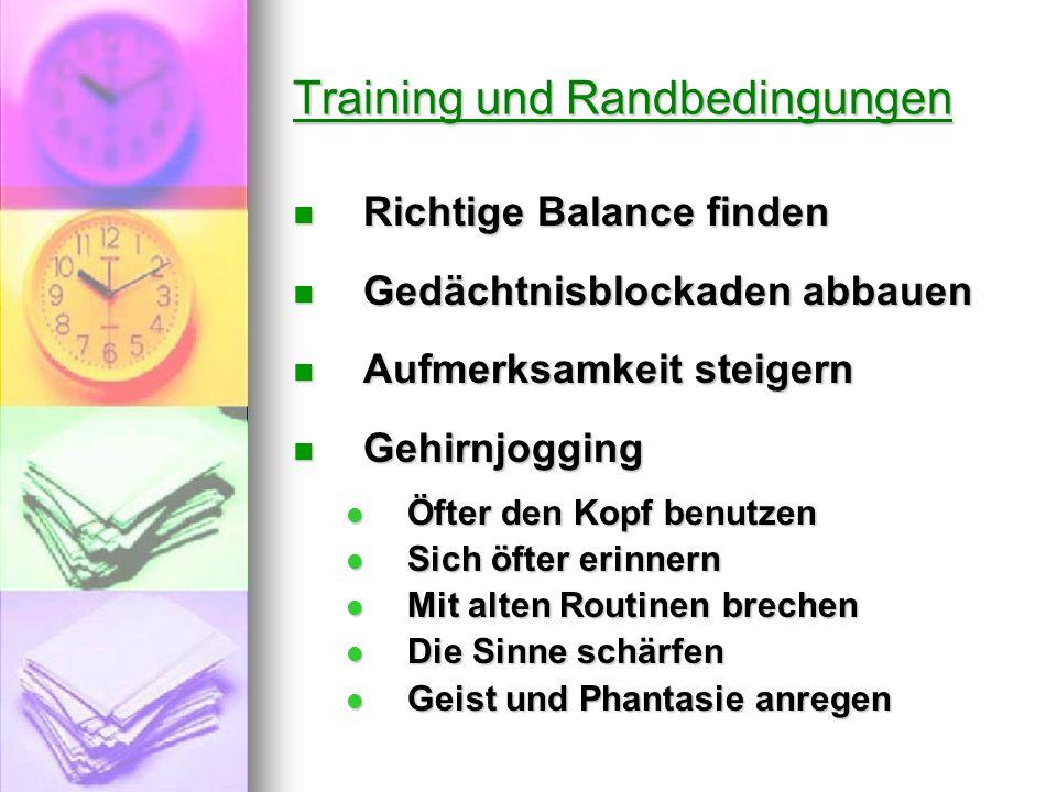 Training und Randbedingungen Richtige Balance finden Richtige Balance finden Gedächtnisblockaden abbauen Gedächtnisblockaden abbauen Aufmerksamkeit st