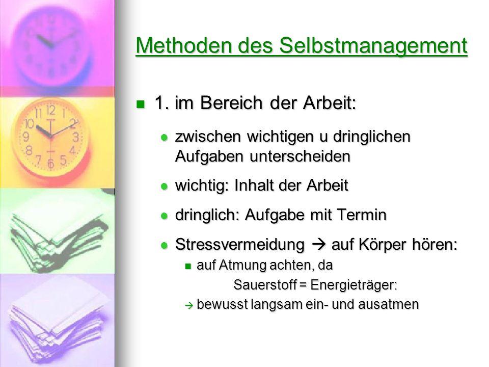 Methoden des Selbstmanagement 1. im Bereich der Arbeit: 1. im Bereich der Arbeit: zwischen wichtigen u dringlichen Aufgaben unterscheiden zwischen wic