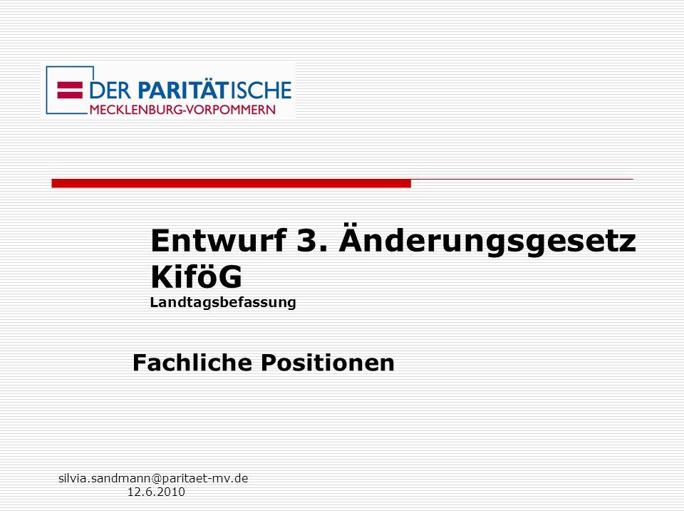 silvia.sandmann@paritaet-mv.de 12.6.2010 Entwurf 3. Änderungsgesetz KiföG Landtagsbefassung Fachliche Positionen