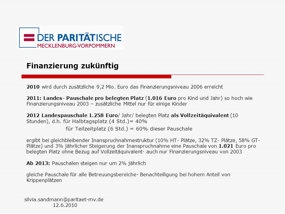 silvia.sandmann@paritaet-mv.de 12.6.2010 2010 wird durch zusätzliche 9,2 Mio. Euro das Finanzierungsniveau 2006 erreicht 2011: Landes- Pauschale pro b