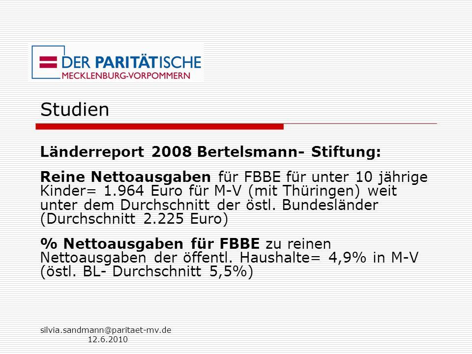 silvia.sandmann@paritaet-mv.de 12.6.2010 Studien Länderreport 2008 Bertelsmann- Stiftung: Reine Nettoausgaben für FBBE für unter 10 jährige Kinder= 1.