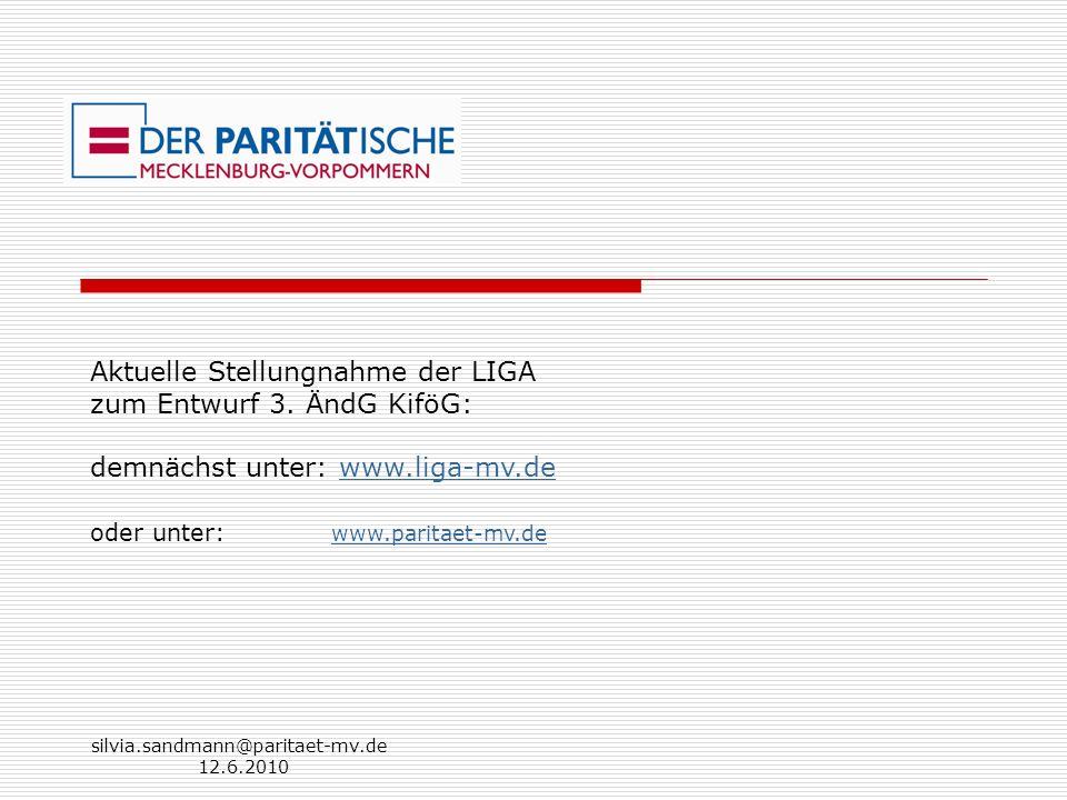 silvia.sandmann@paritaet-mv.de 12.6.2010 Aktuelle Stellungnahme der LIGA zum Entwurf 3. ÄndG KiföG: demnächst unter: www.liga-mv.dewww.liga-mv.de oder