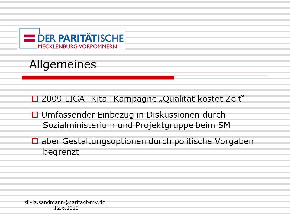 silvia.sandmann@paritaet-mv.de 12.6.2010 Allgemeines 2009 LIGA- Kita- Kampagne Qualität kostet Zeit Umfassender Einbezug in Diskussionen durch Sozialm