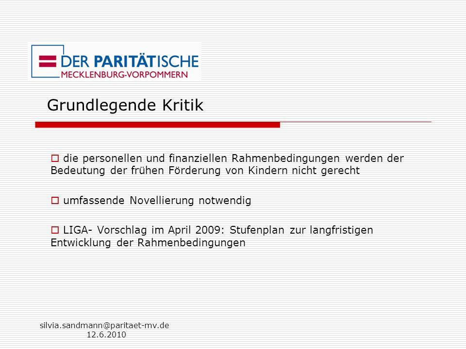 silvia.sandmann@paritaet-mv.de 12.6.2010 Grundlegende Kritik die personellen und finanziellen Rahmenbedingungen werden der Bedeutung der frühen Förder