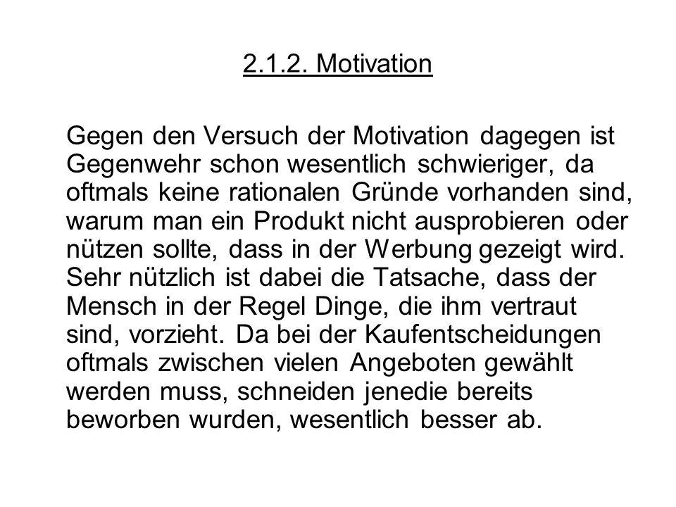 2.1.2. Motivation Gegen den Versuch der Motivation dagegen ist Gegenwehr schon wesentlich schwieriger, da oftmals keine rationalen Gründe vorhanden si
