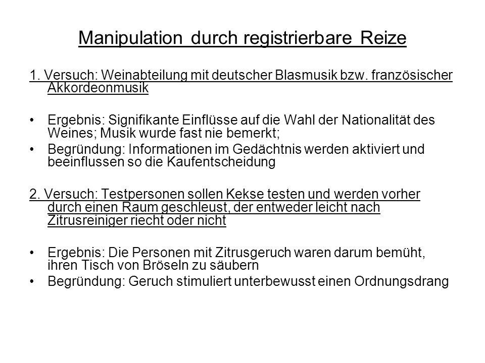 Manipulation durch registrierbare Reize 1. Versuch: Weinabteilung mit deutscher Blasmusik bzw. französischer Akkordeonmusik Ergebnis: Signifikante Ein