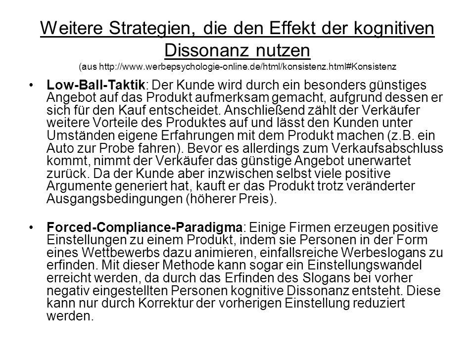 Weitere Strategien, die den Effekt der kognitiven Dissonanz nutzen (aus http://www.werbepsychologie-online.de/html/konsistenz.html#Konsistenz Low-Ball