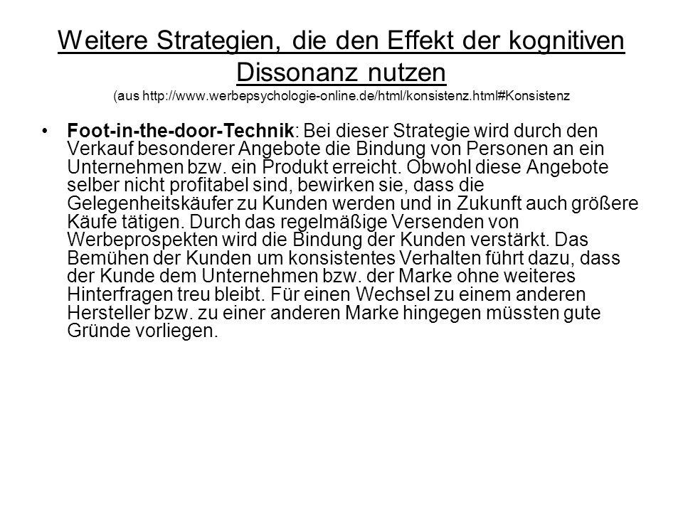 Weitere Strategien, die den Effekt der kognitiven Dissonanz nutzen (aus http://www.werbepsychologie-online.de/html/konsistenz.html#Konsistenz Foot-in-