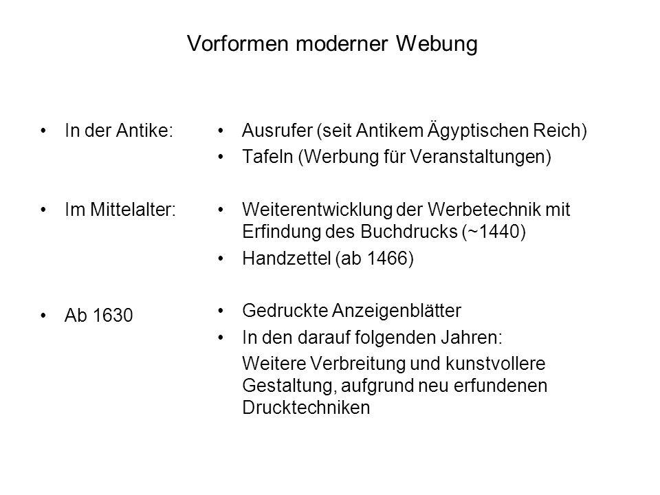 Vorformen moderner Webung In der Antike: Im Mittelalter: Ab 1630 Ausrufer (seit Antikem Ägyptischen Reich) Tafeln (Werbung für Veranstaltungen) Weiter