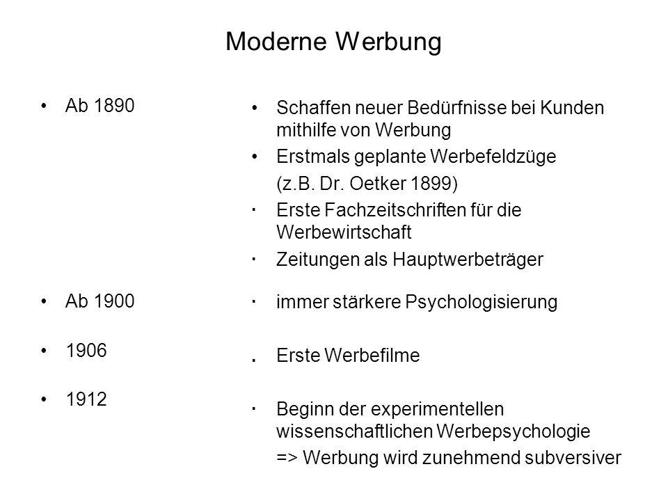 Moderne Werbung Ab 1890 Ab 1900 1906 1912 Schaffen neuer Bedürfnisse bei Kunden mithilfe von Werbung Erstmals geplante Werbefeldzüge (z.B. Dr. Oetker