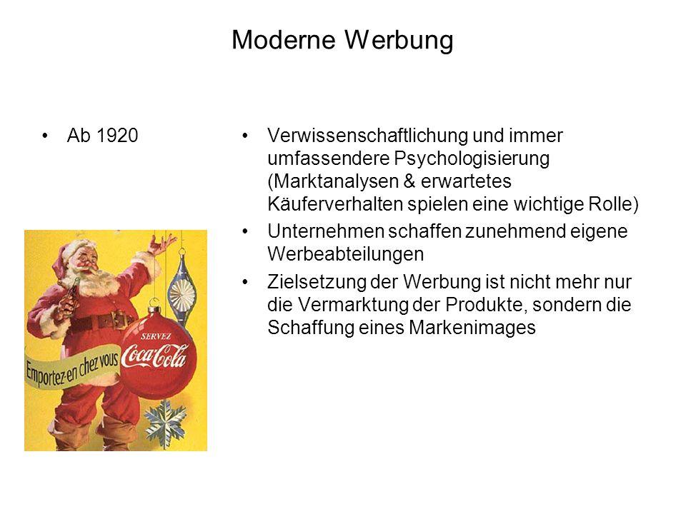 Moderne Werbung Ab 1920Verwissenschaftlichung und immer umfassendere Psychologisierung (Marktanalysen & erwartetes Käuferverhalten spielen eine wichti