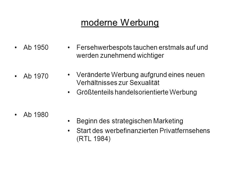 moderne Werbung Ab 1950 Ab 1970 Ab 1980 Fersehwerbespots tauchen erstmals auf und werden zunehmend wichtiger Veränderte Werbung aufgrund eines neuen V