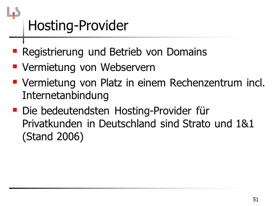 51 Hosting-Provider Registrierung und Betrieb von Domains Vermietung von Webservern Vermietung von Platz in einem Rechenzentrum incl. Internetanbindun
