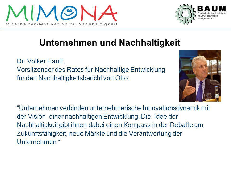 Unternehmen und Nachhaltigkeit Dr. Volker Hauff, Vorsitzender des Rates für Nachhaltige Entwicklung für den Nachhaltigkeitsbericht von Otto: Unternehm