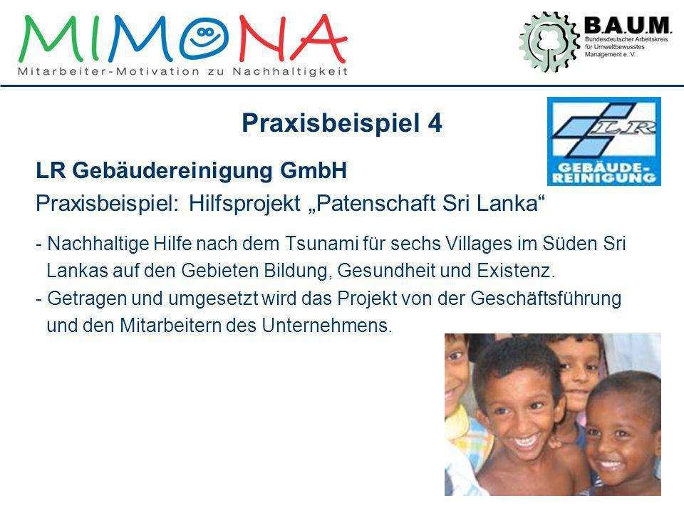 Praxisbeispiel 4 LR Gebäudereinigung GmbH Praxisbeispiel: Hilfsprojekt Patenschaft Sri Lanka - Nachhaltige Hilfe nach dem Tsunami für sechs Villages i